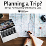 10 Tips For Travelling When You Have Hearing Loss